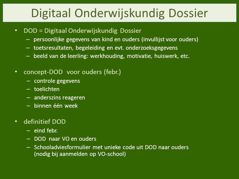 Digitaal Onderwijskundig Dossier DOD = Digitaal Onderwijskundig Dossier – persoonlijke gegevens van kind en ouders (invullijst voor ouders) – toetsresultaten, begeleiding en evt.