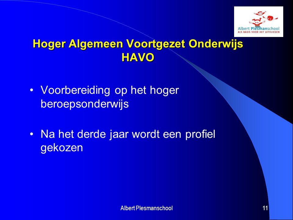 Hoger Algemeen Voortgezet Onderwijs HAVO Voorbereiding op het hoger beroepsonderwijs Na het derde jaar wordt een profiel gekozen Albert Plesmanschool11
