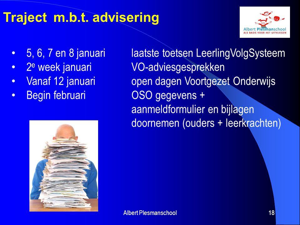 Albert Plesmanschool18 Traject m.b.t. advisering 5, 6, 7 en 8 januarilaatste toetsen LeerlingVolgSysteem 2 e week januariVO-adviesgesprekken Vanaf 12