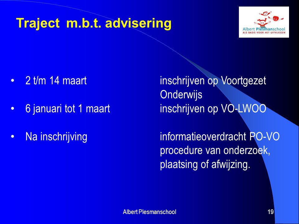 Albert Plesmanschool19 Traject m.b.t. advisering 2 t/m 14 maart inschrijven op Voortgezet Onderwijs 6 januari tot 1 maart inschrijven op VO-LWOO Na in