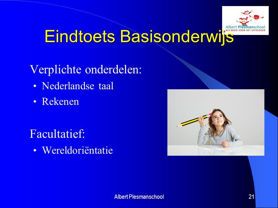 Eindtoets Basisonderwijs Verplichte onderdelen: Nederlandse taal Rekenen Facultatief: Wereldoriëntatie Albert Plesmanschool21