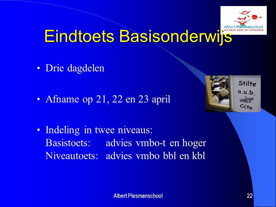Eindtoets Basisonderwijs Drie dagdelen Afname op 21, 22 en 23 april Indeling in twee niveaus: Basistoets: advies vmbo-t en hoger Niveautoets: advies vmbo bbl en kbl Albert Plesmanschool22