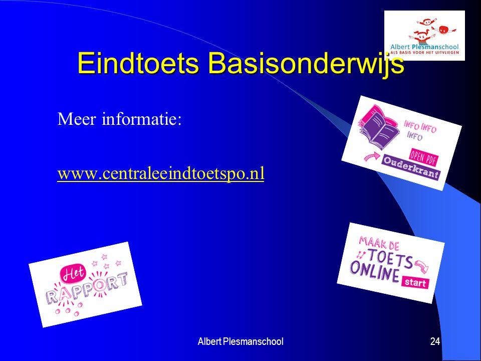 Eindtoets Basisonderwijs Meer informatie: www.centraleeindtoetspo.nl Albert Plesmanschool24