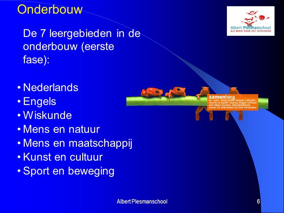 Albert Plesmanschool6 Onderbouw De 7 leergebieden in de onderbouw (eerste fase): Nederlands Engels Wiskunde Mens en natuur Mens en maatschappij Kunst en cultuur Sport en beweging