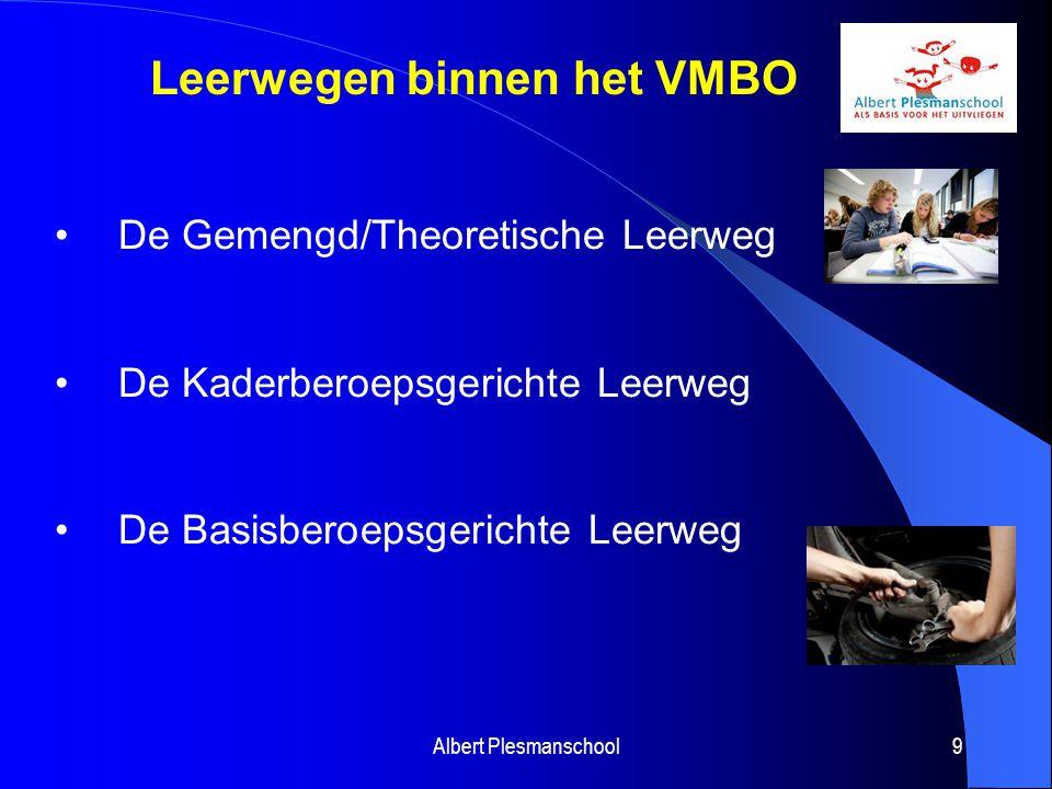 9 Leerwegen binnen het VMBO De Gemengd/Theoretische Leerweg De Kaderberoepsgerichte Leerweg De Basisberoepsgerichte Leerweg