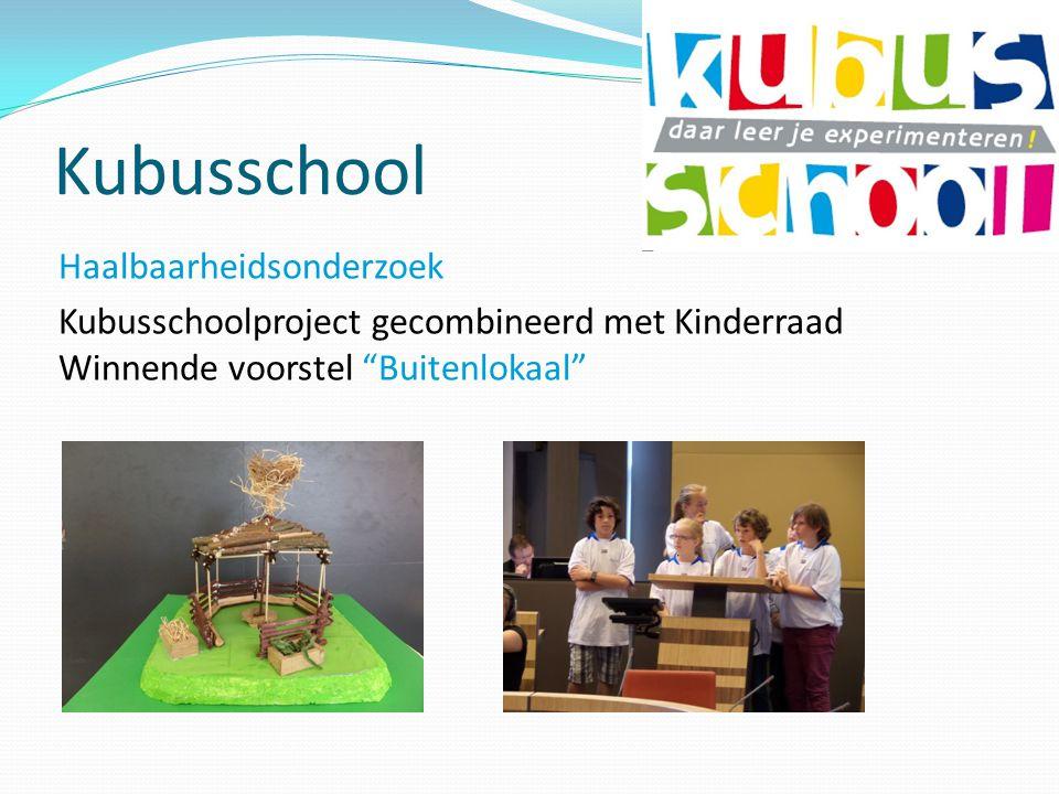 """Kubusschool Haalbaarheidsonderzoek Kubusschoolproject gecombineerd met Kinderraad Winnende voorstel """"Buitenlokaal"""""""