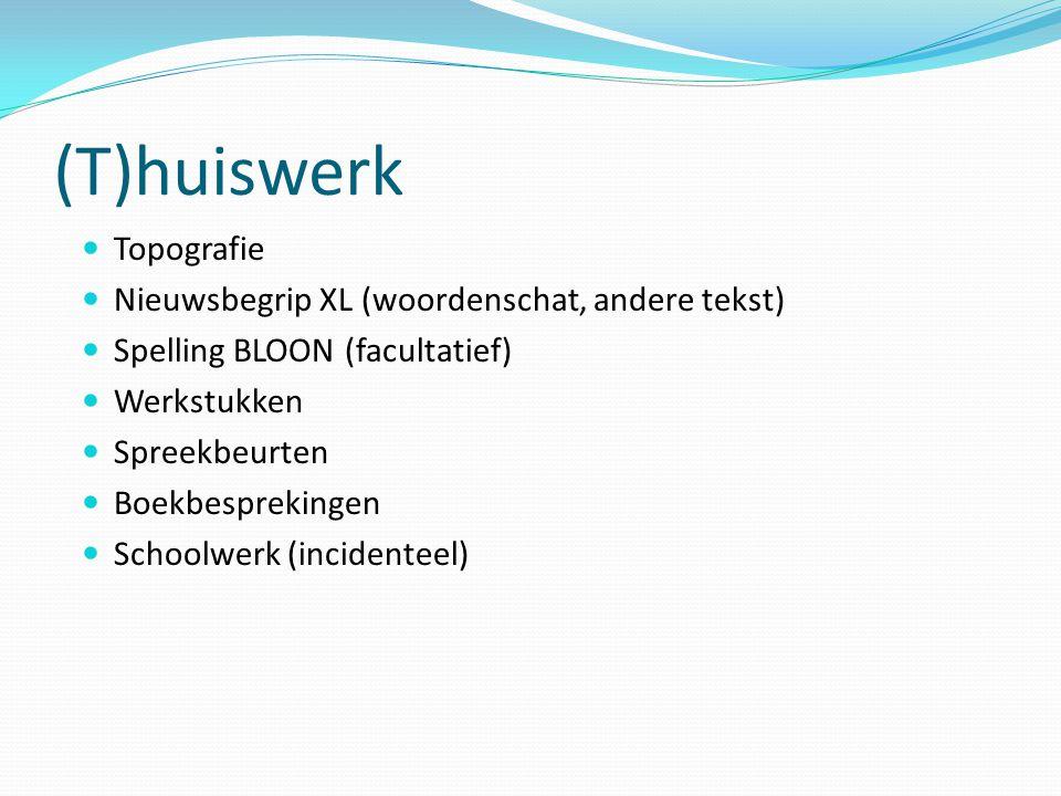(T)huiswerk Topografie Nieuwsbegrip XL (woordenschat, andere tekst) Spelling BLOON (facultatief) Werkstukken Spreekbeurten Boekbesprekingen Schoolwerk