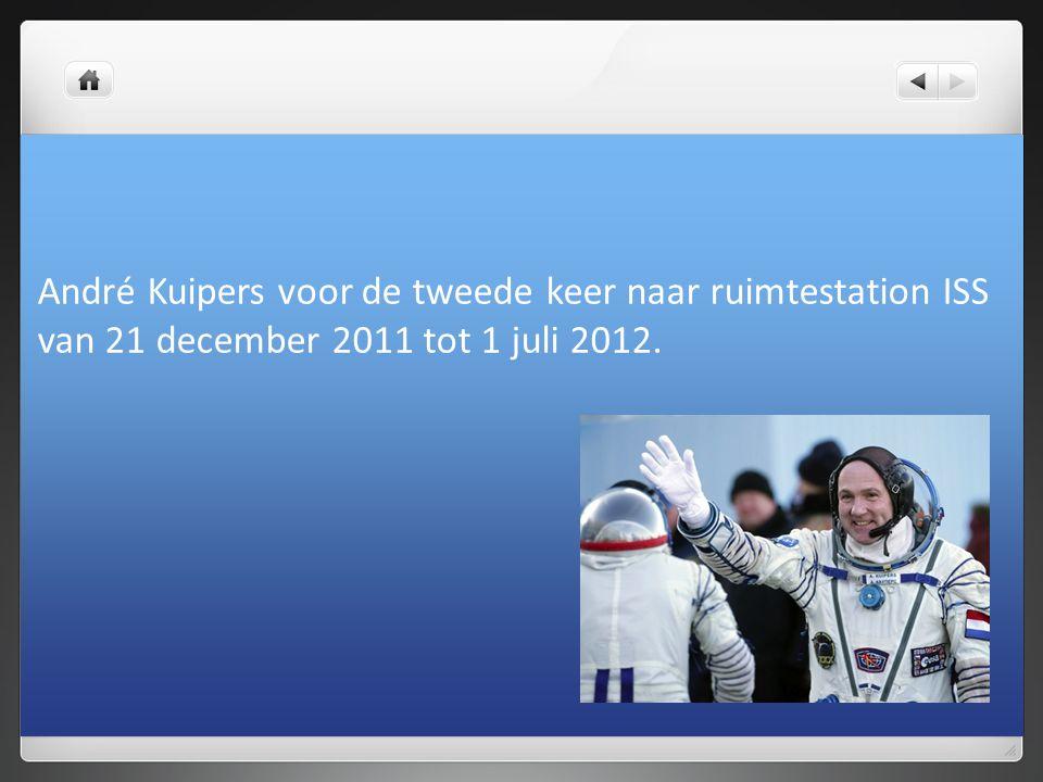 André Kuipers voor de tweede keer naar ruimtestation ISS van 21 december 2011 tot 1 juli 2012.