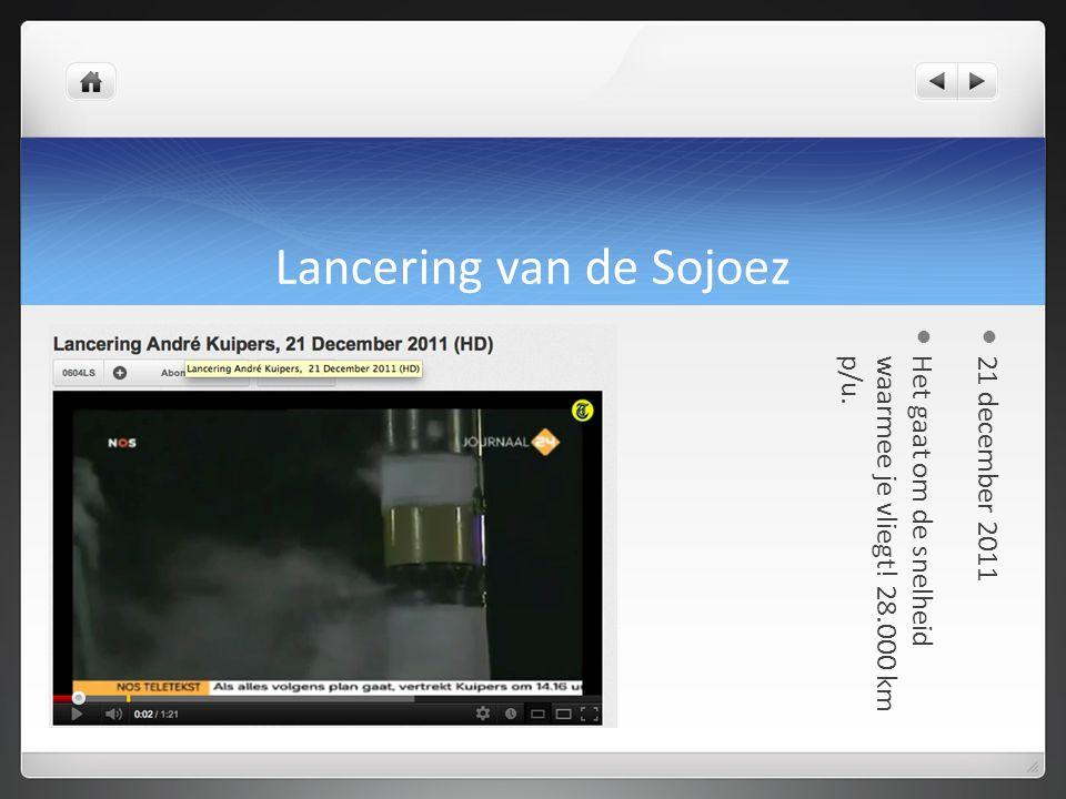 Lancering van de Sojoez 21 december 2011 Het gaat om de snelheidwaarmee je vliegt! 28.000 kmp/u.