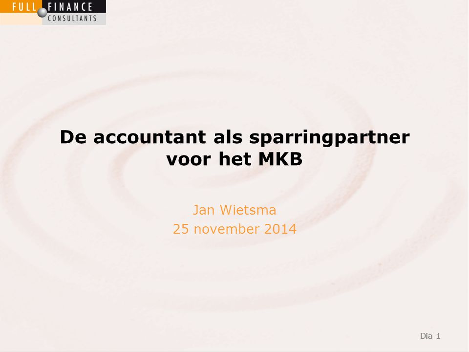 Dia 1 De accountant als sparringpartner voor het MKB Dia 1 Jan Wietsma 25 november 2014