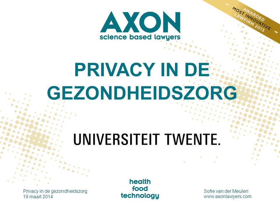 PRIVACY IN DE GEZONDHEIDSZORG Privacy in de gezondheidszorg 19 maart 2014 Sofie van der Meulen www.axonlawyers.com