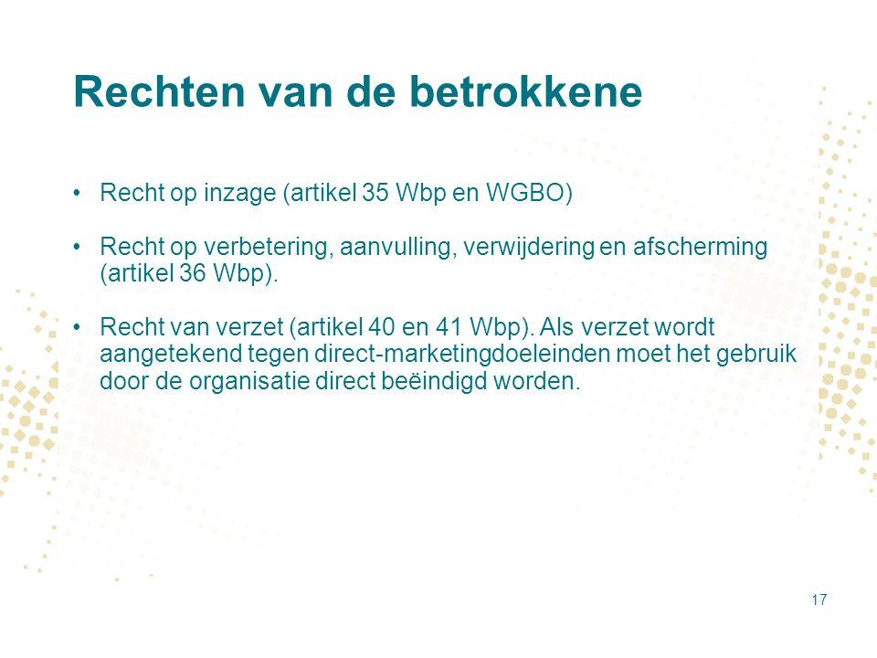 Rechten van de betrokkene Recht op inzage (artikel 35 Wbp en WGBO) Recht op verbetering, aanvulling, verwijdering en afscherming (artikel 36 Wbp). Rec