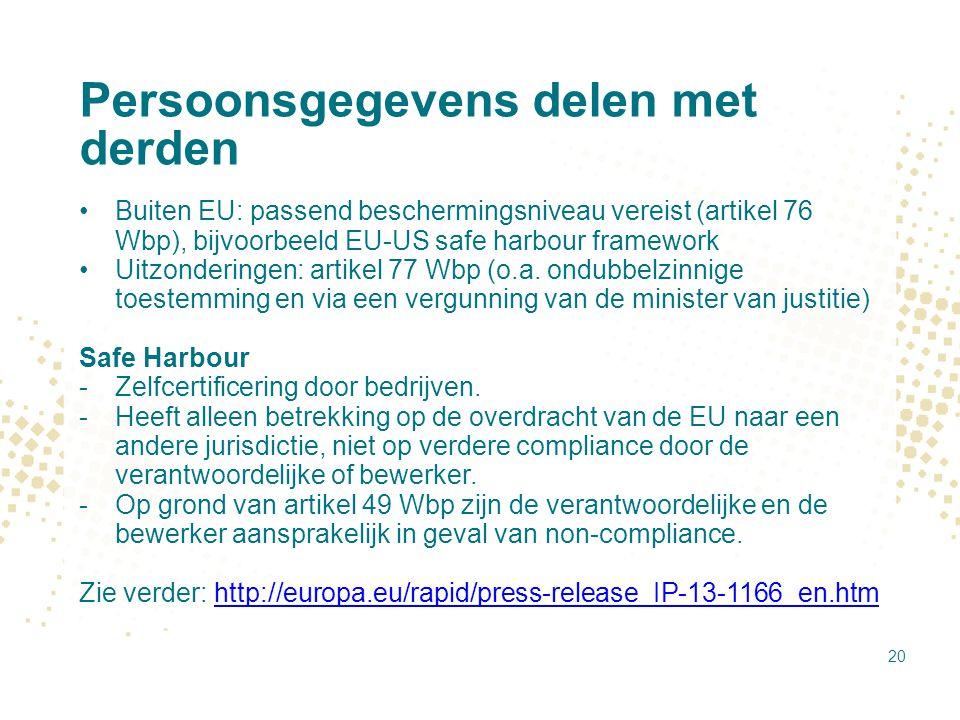 Persoonsgegevens delen met derden Buiten EU: passend beschermingsniveau vereist (artikel 76 Wbp), bijvoorbeeld EU-US safe harbour framework Uitzonderi