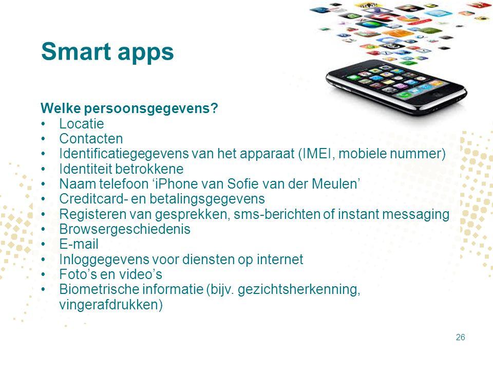 Smart apps Welke persoonsgegevens? Locatie Contacten Identificatiegegevens van het apparaat (IMEI, mobiele nummer) Identiteit betrokkene Naam telefoon
