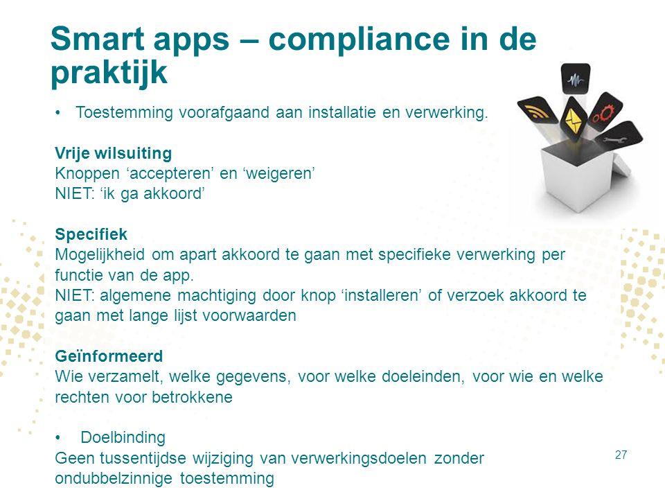 Smart apps – compliance in de praktijk Toestemming voorafgaand aan installatie en verwerking. Vrije wilsuiting Knoppen 'accepteren' en 'weigeren' NIET