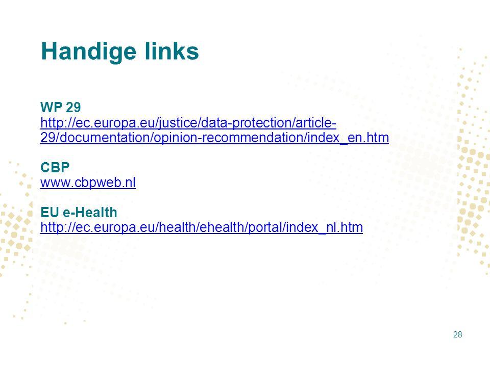 Handige links WP 29 http://ec.europa.eu/justice/data-protection/article- 29/documentation/opinion-recommendation/index_en.htm CBP www.cbpweb.nl EU e-H