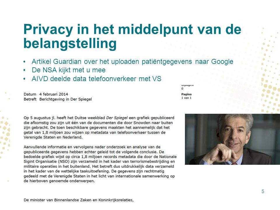 Privacy in het middelpunt van de belangstelling Artikel Guardian over het uploaden patiëntgegevens naar Google De NSA kijkt met u mee AIVD deelde data