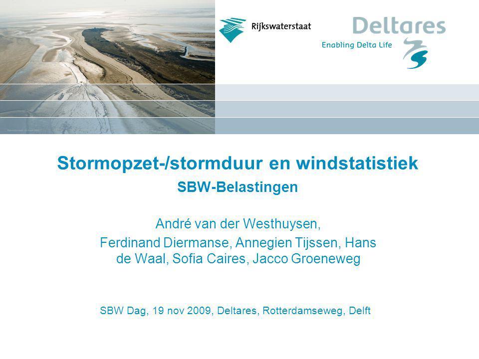 SBW Dag, 19 nov 2009, Deltares, Rotterdamseweg, Delft Stormopzet-/stormduur en windstatistiek SBW-Belastingen André van der Westhuysen, Ferdinand Diermanse, Annegien Tijssen, Hans de Waal, Sofia Caires, Jacco Groeneweg