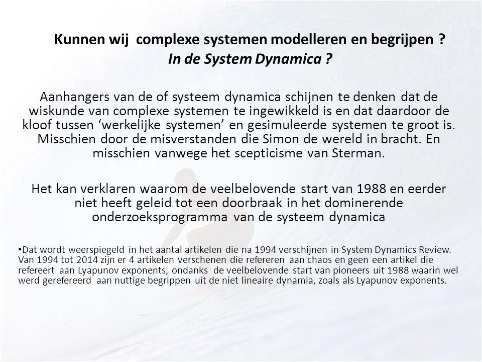 Kunnen wij complexe systemen modelleren en begrijpen ? In de System Dynamica ? Aanhangers van de of systeem dynamica schijnen te denken dat de wiskund