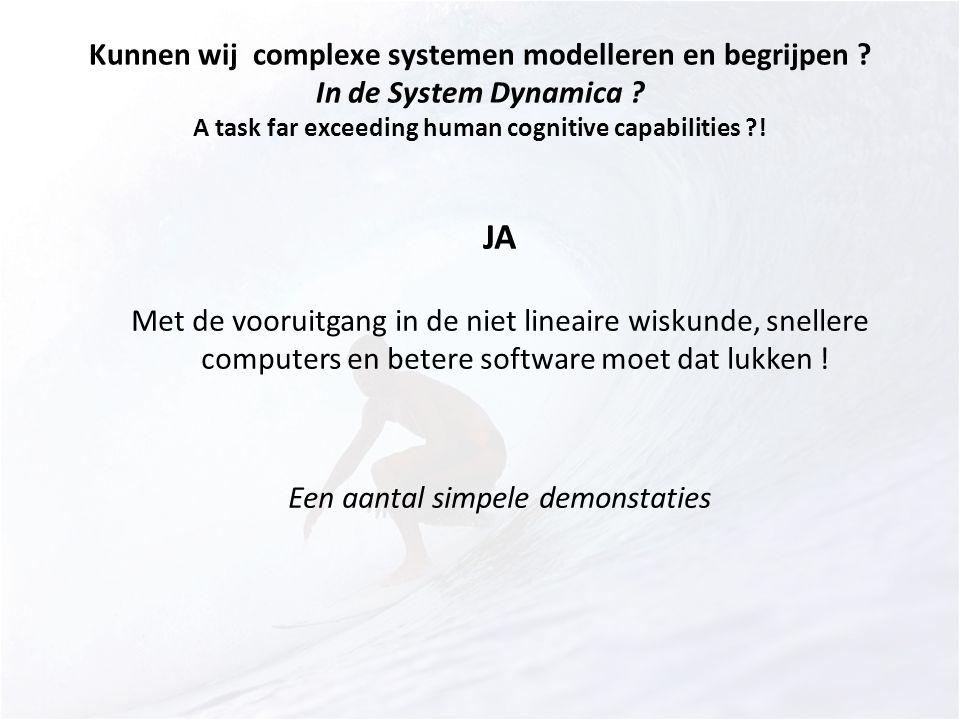 Kunnen wij complexe systemen modelleren en begrijpen ? In de System Dynamica ? A task far exceeding human cognitive capabilities ?! JA Met de vooruitg