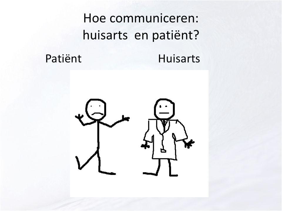 Hoe communiceren: huisarts en patiënt? PatiëntHuisarts