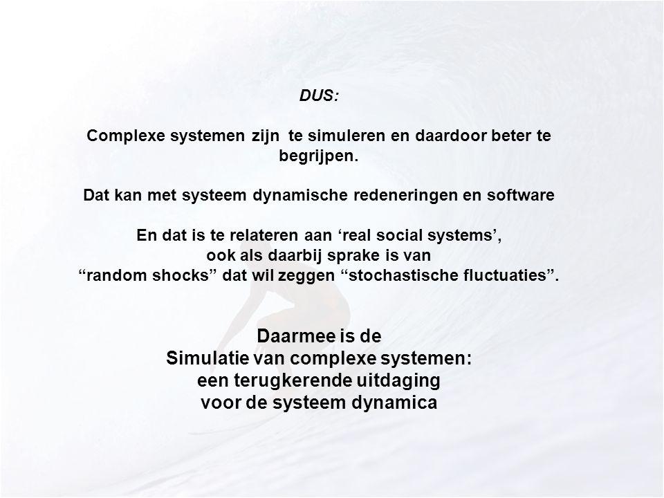 DUS: Complexe systemen zijn te simuleren en daardoor beter te begrijpen. Dat kan met systeem dynamische redeneringen en software En dat is te relatere