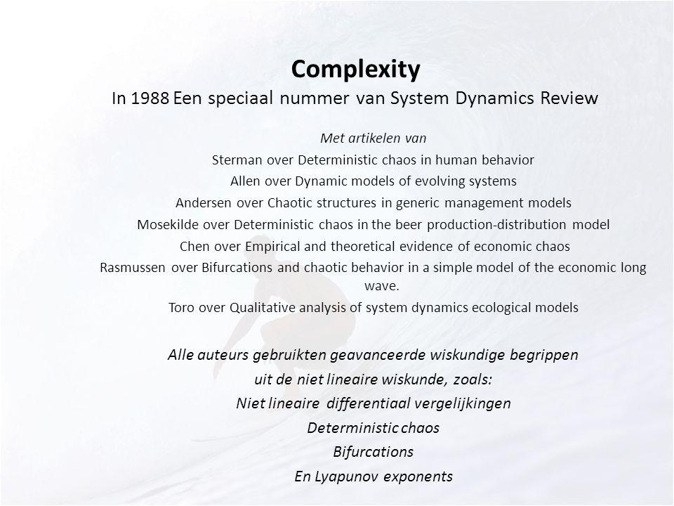 Complexity In 1988 Een speciaal nummer van System Dynamics Review Met artikelen van Sterman over Deterministic chaos in human behavior Allen over Dyna
