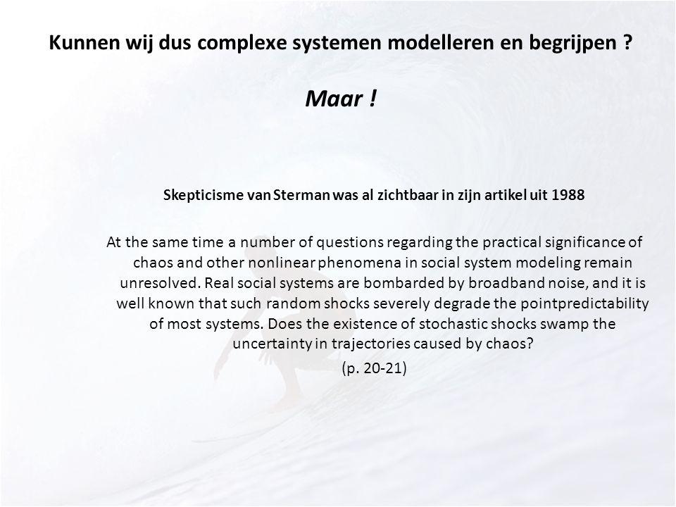 Kunnen wij dus complexe systemen modelleren en begrijpen ? Maar ! Skepticisme van Sterman was al zichtbaar in zijn artikel uit 1988 At the same time a