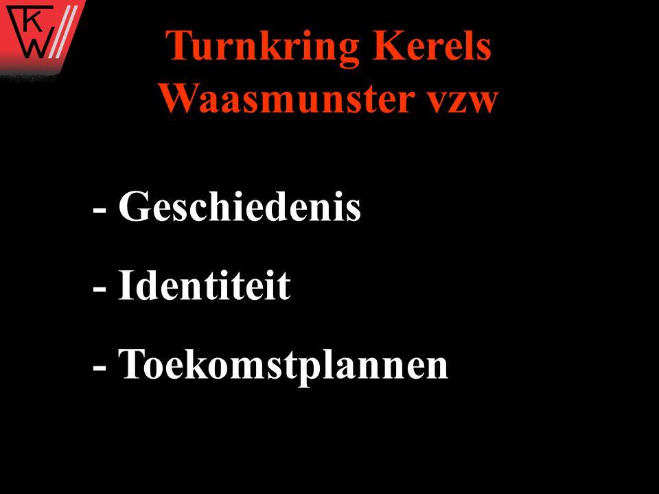 - Geschiedenis - Identiteit - Toekomstplannen Turnkring Kerels Waasmunster vzw