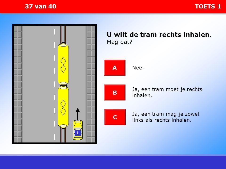 37 van 40 TOETS 1 U wilt de tram rechts inhalen. Mag dat? Nee. Ja, een tram moet je rechts inhalen. Ja, een tram mag je zowel links als rechts inhalen
