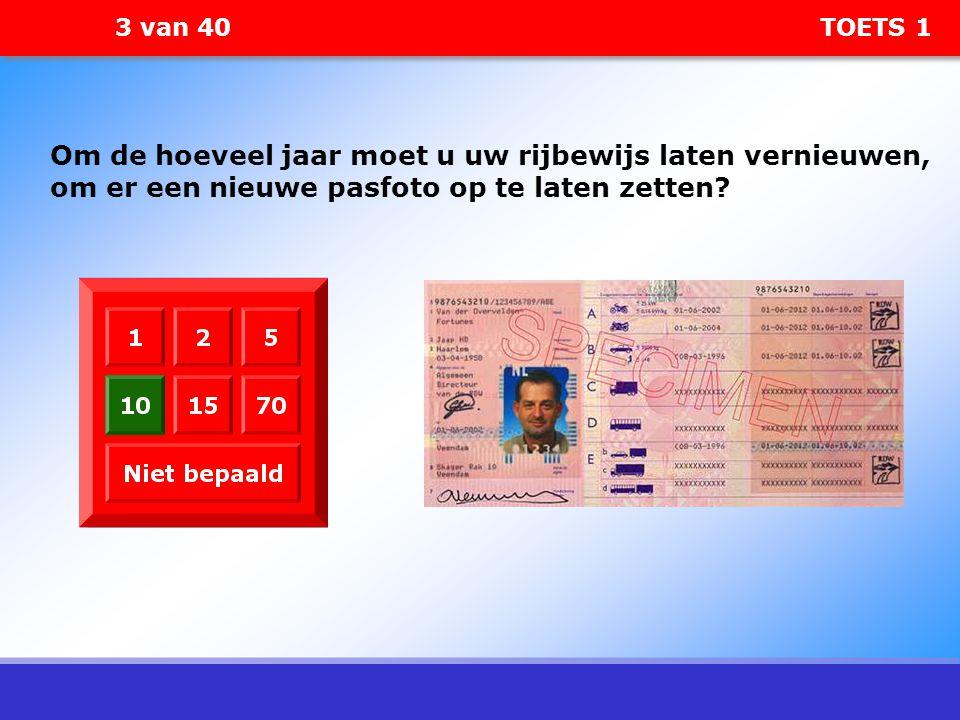 3 van 40 TOETS 1 Om de hoeveel jaar moet u uw rijbewijs laten vernieuwen, om er een nieuwe pasfoto op te laten zetten?