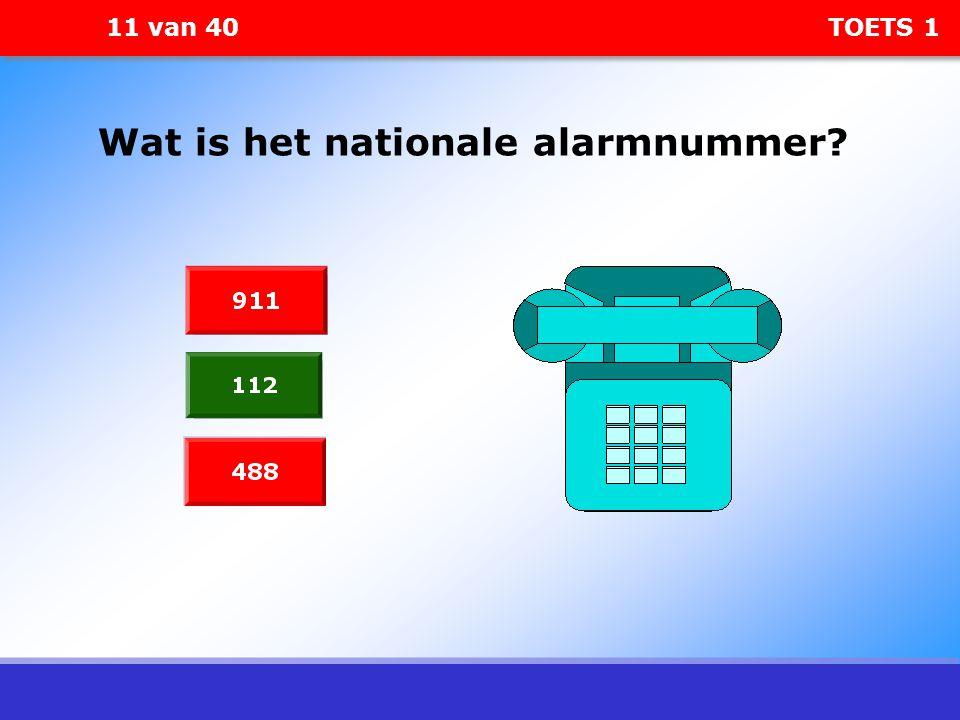 11 van 40 TOETS 1 Wat is het nationale alarmnummer?