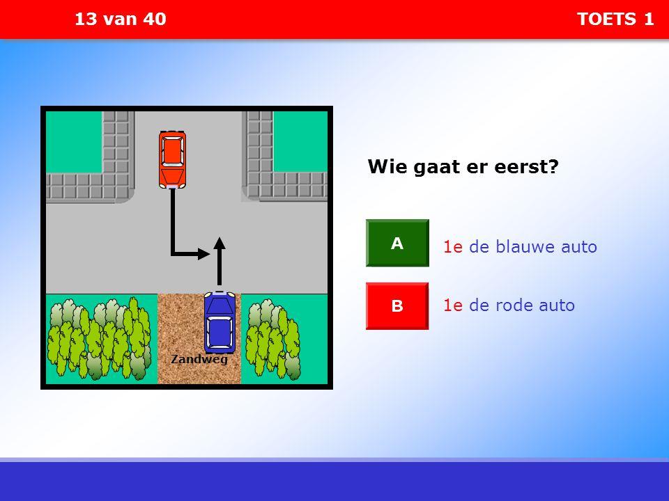 13 van 40 TOETS 1 1e de rode auto 1e de blauwe auto Zandweg Wie gaat er eerst?