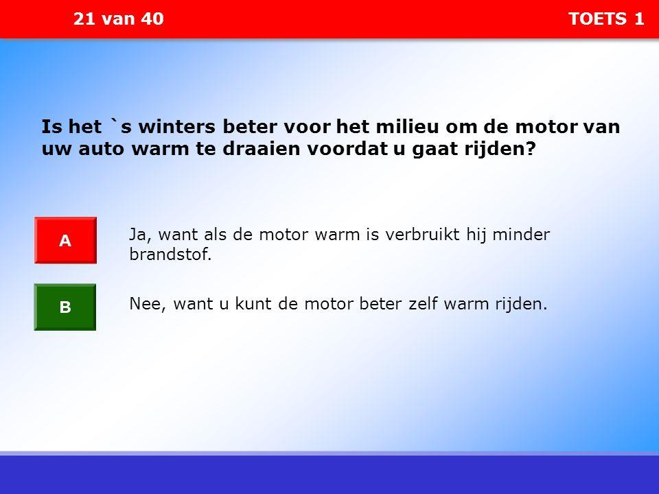 21 van 40 TOETS 1 Is het `s winters beter voor het milieu om de motor van uw auto warm te draaien voordat u gaat rijden? Ja, want als de motor warm is