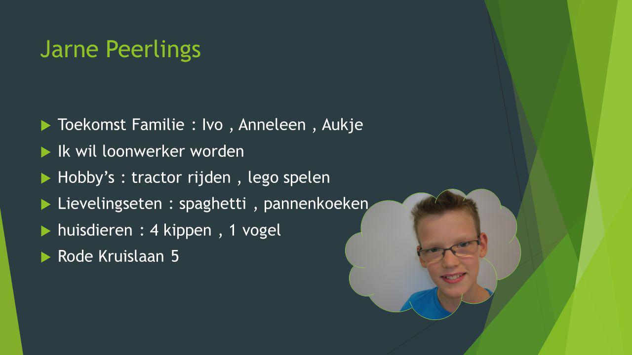 Jarne Peerlings  Toekomst Familie : Ivo, Anneleen, Aukje  Ik wil loonwerker worden  Hobby's : tractor rijden, lego spelen  Lievelingseten : spaghe