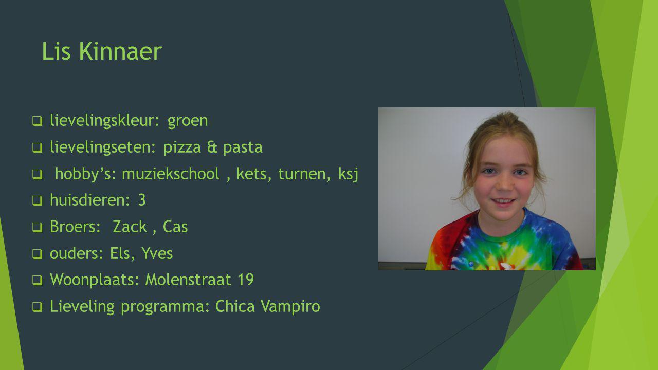 Lis Kinnaer llievelingskleur: groen llievelingseten: pizza & pasta  hobby's: muziekschool, kets, turnen, ksj hhuisdieren: 3 BBroers: Zack, Ca