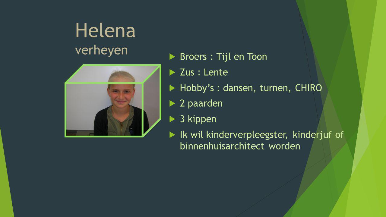 Helena verheyen BBroers : Tijl en Toon ZZus : Lente HHobby's : dansen, turnen, CHIRO 22 paarden 33 kippen IIk wil kinderverpleegster, kind