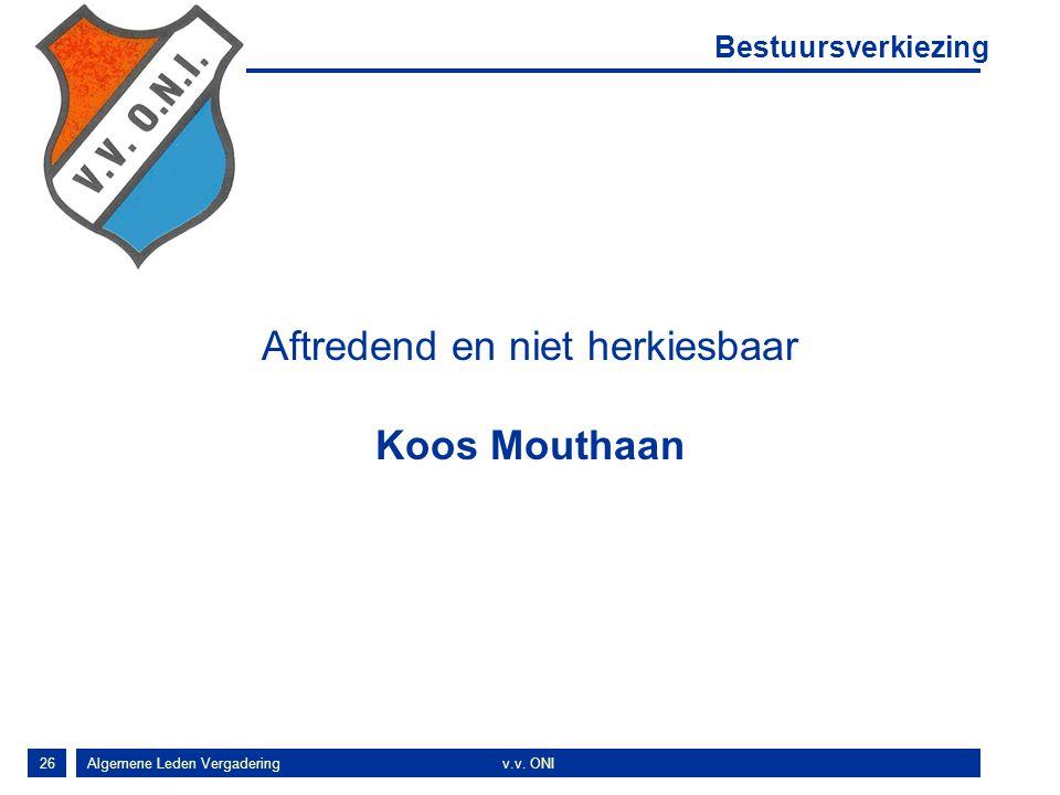 26 Aftredend en niet herkiesbaar Koos Mouthaan Algemene Leden Vergaderingv.v.