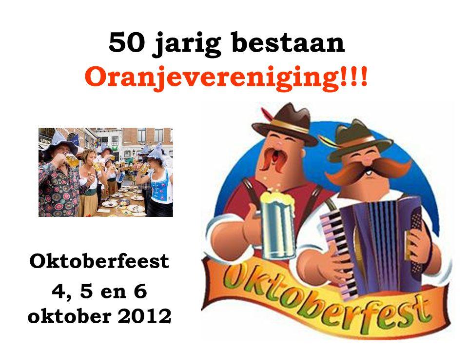 50 jarig bestaan Oranjevereniging!!! Oktoberfeest 4, 5 en 6 oktober 2012
