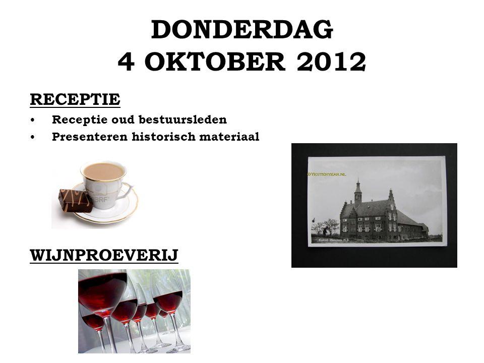 DONDERDAG 4 OKTOBER 2012 RECEPTIE Receptie oud bestuursleden Presenteren historisch materiaal WIJNPROEVERIJ