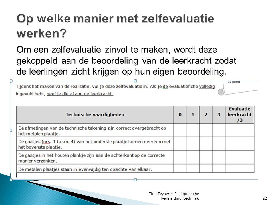 Om een zelfevaluatie zinvol te maken, wordt deze gekoppeld aan de beoordeling van de leerkracht zodat de leerlingen zicht krijgen op hun eigen beoordeling.