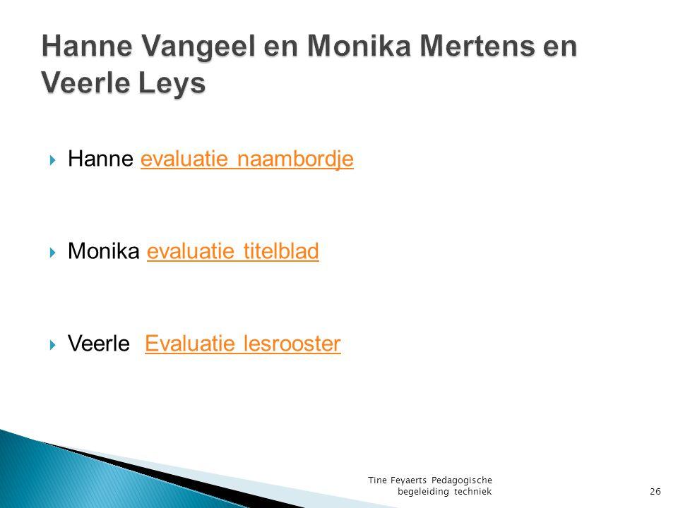 Hanne evaluatie naambordjeevaluatie naambordje  Monika evaluatie titelbladevaluatie titelblad  Veerle Evaluatie lesroosterEvaluatie lesrooster Tine Feyaerts Pedagogische begeleiding techniek26