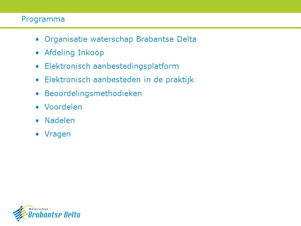 Programma Organisatie waterschap Brabantse Delta Afdeling Inkoop Elektronisch aanbestedingsplatform Elektronisch aanbesteden in de praktijk Beoordelingsmethodieken Voordelen Nadelen Vragen