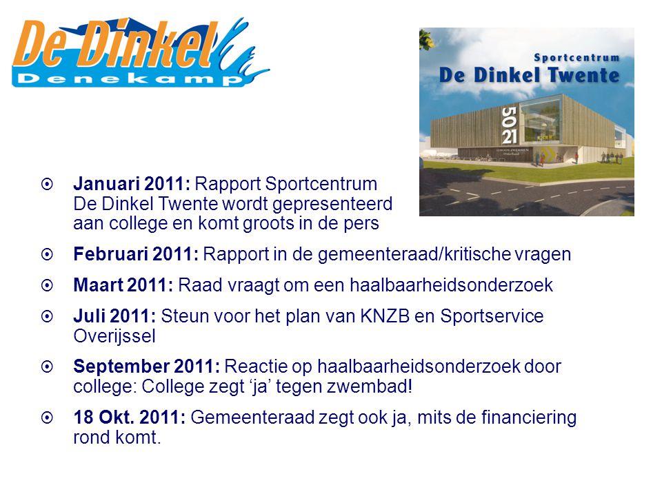  Januari 2011: Rapport Sportcentrum De Dinkel Twente wordt gepresenteerd aan college en komt groots in de pers  Februari 2011: Rapport in de gemeent