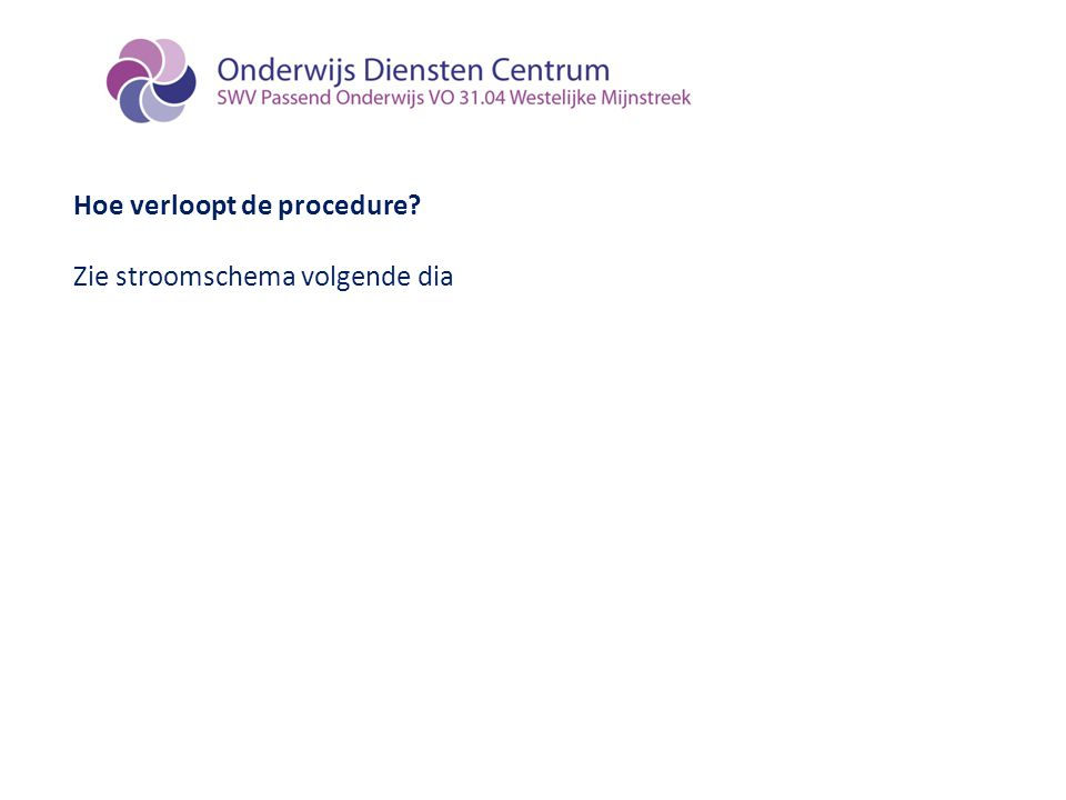 Hoe verloopt de procedure? Zie stroomschema volgende dia
