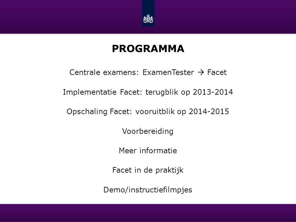 PROGRAMMA Centrale examens: ExamenTester  Facet Implementatie Facet: terugblik op 2013-2014 Opschaling Facet: vooruitblik op 2014-2015 Voorbereiding