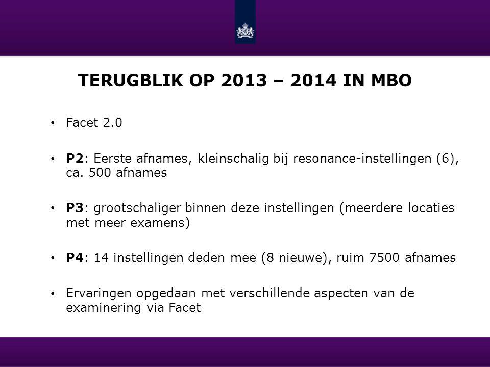 TERUGBLIK OP 2013 – 2014 IN MBO Facet 2.0 P2: Eerste afnames, kleinschalig bij resonance-instellingen (6), ca. 500 afnames P3: grootschaliger binnen d