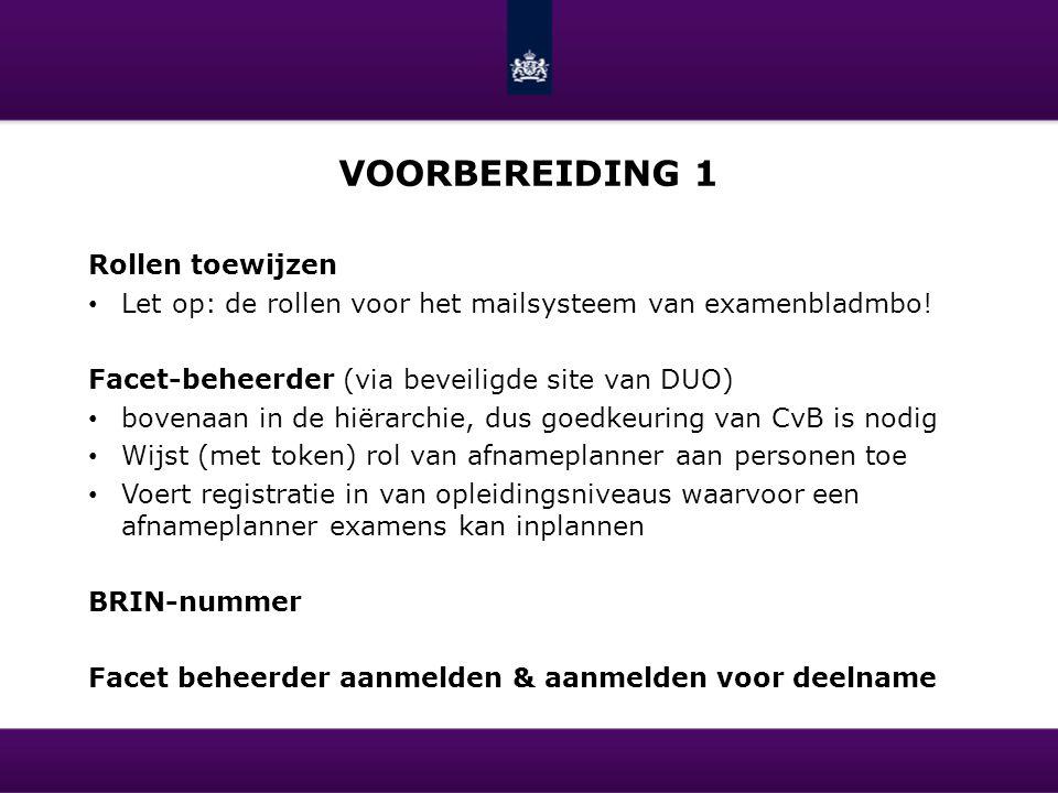 VOORBEREIDING 1 Rollen toewijzen Let op: de rollen voor het mailsysteem van examenbladmbo! Facet-beheerder (via beveiligde site van DUO) bovenaan in d