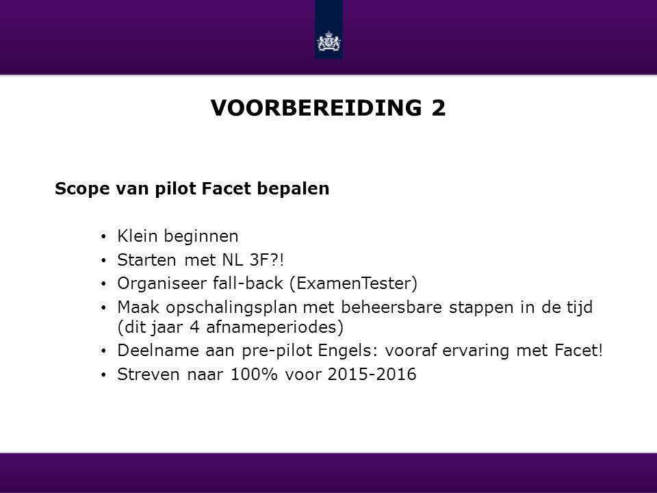 VOORBEREIDING 2 Scope van pilot Facet bepalen Klein beginnen Starten met NL 3F?! Organiseer fall-back (ExamenTester) Maak opschalingsplan met beheersb