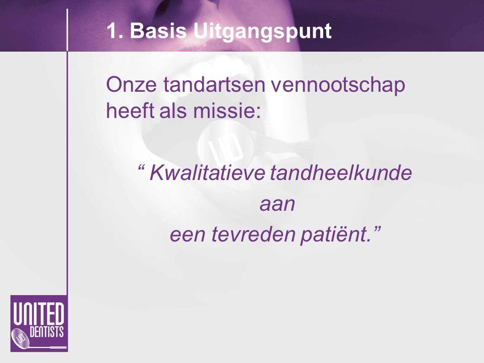 """1. Basis Uitgangspunt Onze tandartsen vennootschap heeft als missie: """" Kwalitatieve tandheelkunde aan een tevreden patiënt."""""""